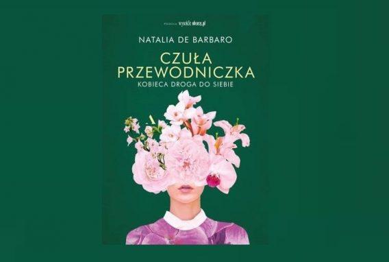 """Gorąco polecamy książkę Natalii de Barbaro<br>""""Czuła przewodniczka. Kobieca droga do siebie"""""""