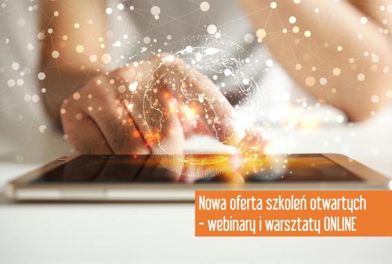 Nowa oferta szkoleń otwartych – webinary<br>i warsztaty ONLINE
